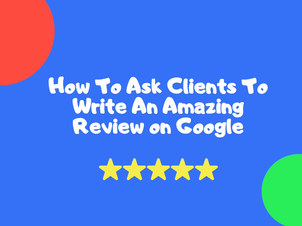 What Is The Best Way To Ask A Client For A Google Review